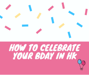 where to celebrate your birthday in hong kong